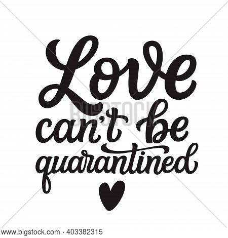 Love Can't Be Quarantined. Hand Lettering Quote Isolated On White Background. Vector Typography For