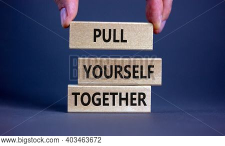 Pull Yourself Together Symbol. Wooden Blocks With Words 'pull Yourself Together'. Beautiful Grey Bac
