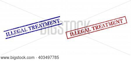 Grunge Illegal Treatment Rubber Stamps In Red And Blue Colors. Stamps Have Draft Texture. Vector Rub