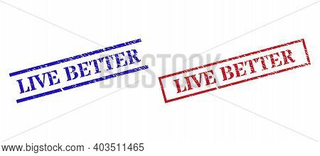 Grunge Live Better Rubber Stamps In Red And Blue Colors. Seals Have Rubber Style. Vector Rubber Imit