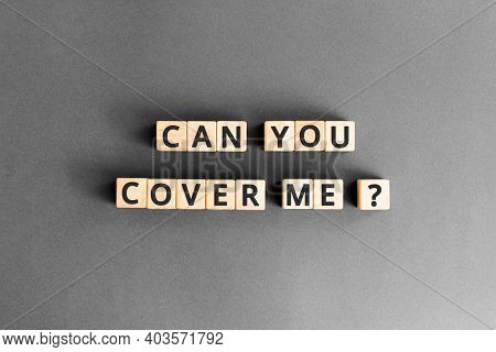 Can You Cover Me? - Phrase From Wooden Blocks With Letters, Mutual Assistance Companionship Concept,