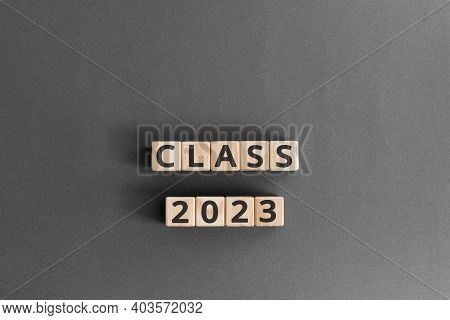 Class 2023 - Word From Wooden Blocks With Letters, Class Of 2023 Concept,  Grey Background