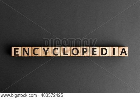 Encyclopedia - Word From Wooden Blocks With Letters, Collection Of Information Encyclopedia Concept,