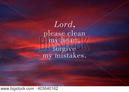 Prayer Words - Lord, Please Clean My Heart, Forgive My Mistakes. Surrender To God Concept With Inspi