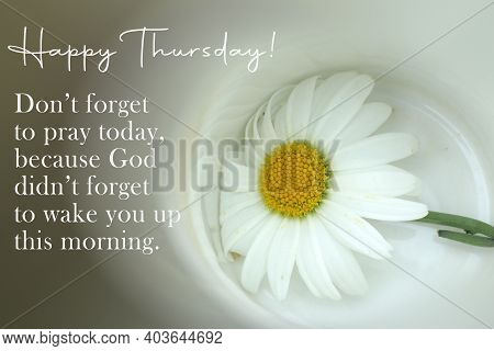 Faithful Thursday Inspirational Quote - Happy Thursday. Do Not Forget To Pray Today, Because God Did