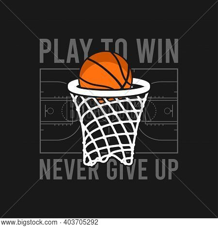 Basketball T-shirt Design With Basket Net And Ball, Basketball Court And Slogan. Typography Graphics