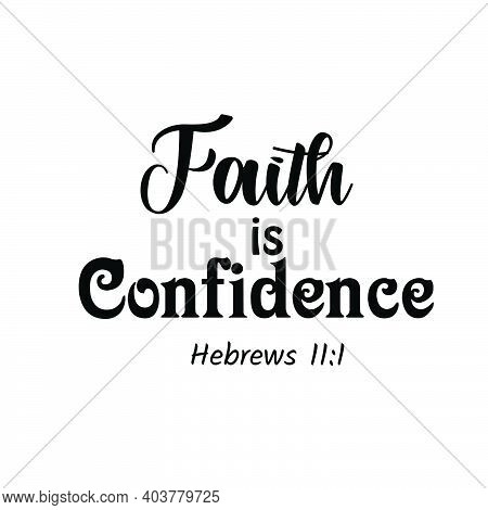 Faith Is Confidence, Christian Faith, Typography For Print Or Use As Poster, Card, Flyer Or T Shirt