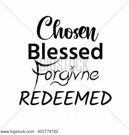 Chosen, Blessed, Forgiven, Redeemed, Christian Faith, Typography For Print Or Use As Poster, Card, F