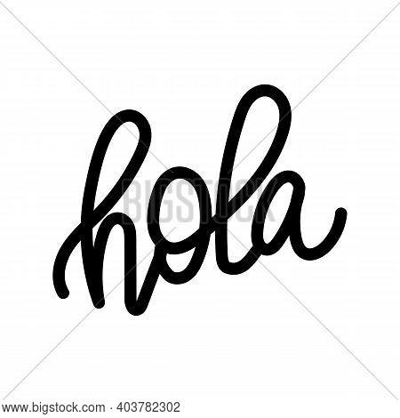 Hola Spanish Hello Hand Lettering, Custom Typography, Black Ink Brush Calligraphy, Isolated On White