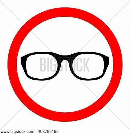Glasses Ban Icon. Glasses Is Prohibited. Stop Or Ban Red Round Sign With Glasses Icon. Vector Illust
