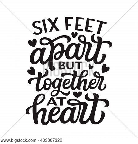 Six Feet Apart But Together At Heart. Hand Lettering Quote Isolated On White Background. Vector Typo