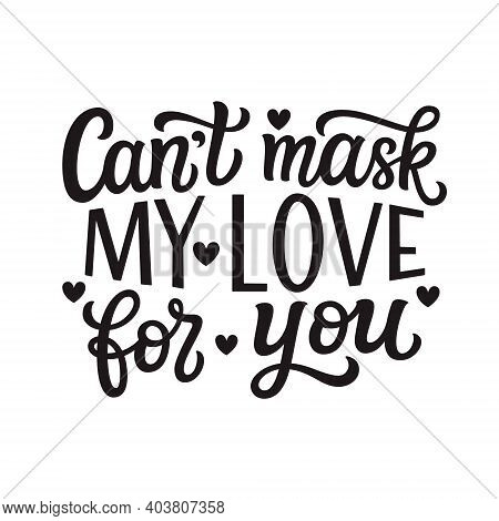 Can't Mask My Love For You. Hand Lettering Quote Isolated On White Background. Vector Typography For