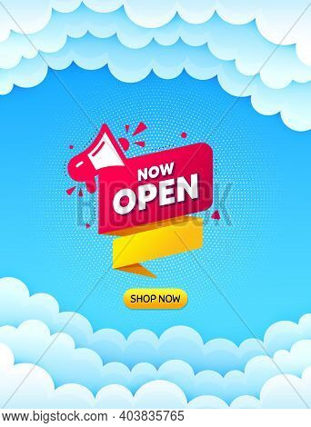 Now Open Banner. Cloud Sky Background With Offer Message. Announcement Notice Tag. Megaphone Message