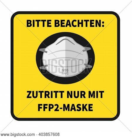 Sign With Text Zutritt Nur Mit Ffp2-maske, German For Enter Wearing N95 Mask Only, Vector Illustrati