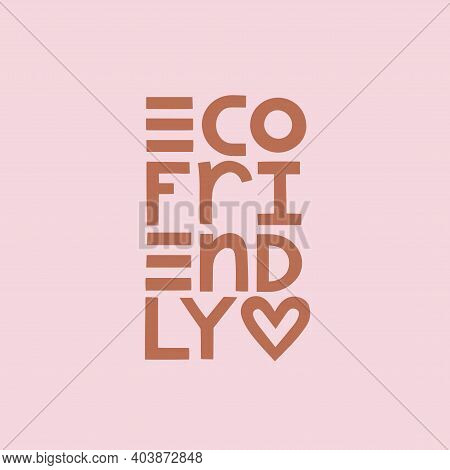 Eco Friendly Vector Lettering Poster. Eco Friendly Text Logotype For Natural Products.