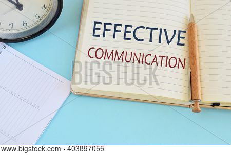 Effective Communication Text Written In Notebook. Concept Eaning The Ability To Convey Information T