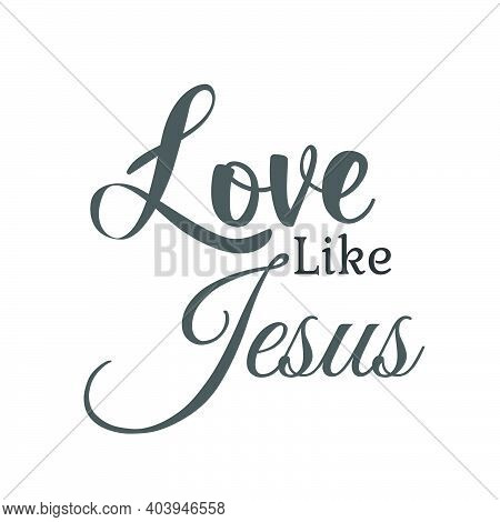 Love Like Jesus, Lent Season Quote, Typography For Print Or Use As Poster, Card, Flyer Or T Shirt