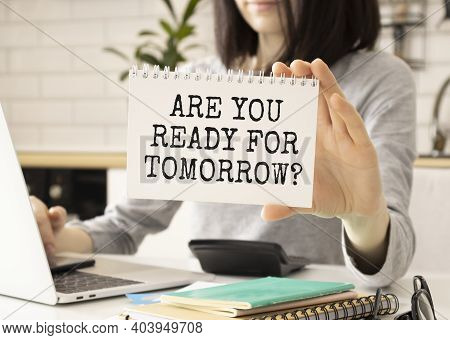 Are You Ready For Tomorrow. Notebook In Hand Wooman.