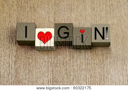 I Love Gin, Sign Series For Liquor, Spirits and Alcohol.