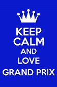 Keep Calm And Love Grand Prix Poster Art poster
