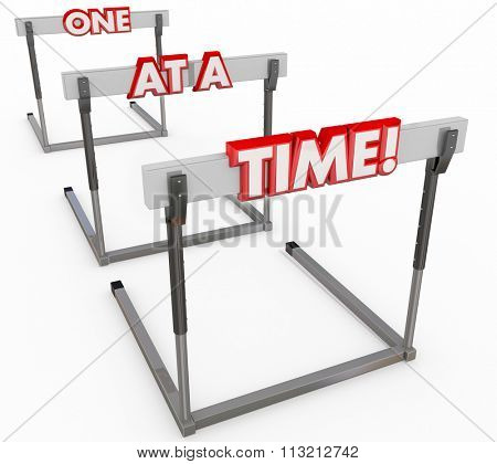 One at a Time words to illustrate a series of hurdles or obstacles to overcome and conquer in succession
