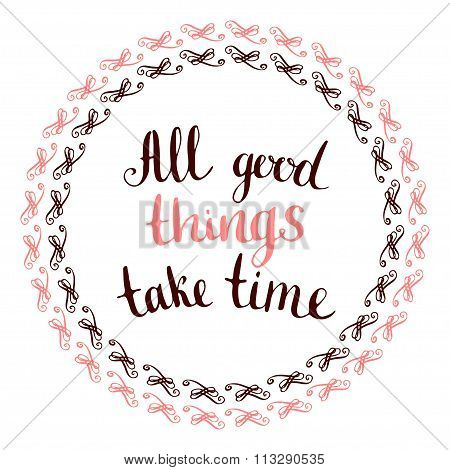 All Good Things Take Time -  Handwritten Calligraphic Phrase With Vintage Frame. Inspirational