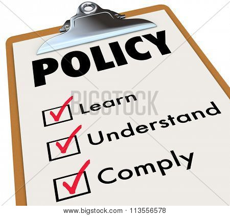 Policy word on a checklist clipboard for rules, regulations or laws with check boxes for learn, understand and comply poster
