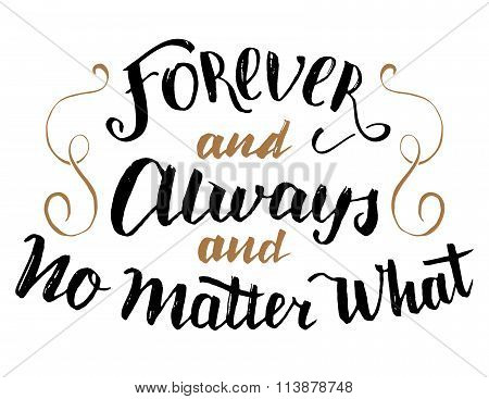 Forever And Always No Matter What Calligraphy