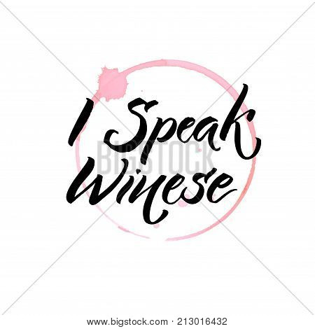 I speak winese. Funny quote about wine and glass stain trace. Hand written quote for posters and apparel design