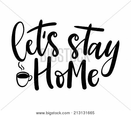Let's stay home autumn quote isolated on white background. Hand drawn winter inspirational card. Vector illustration