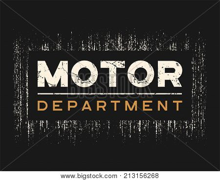 Motor dept t-shirt and apparel design with grunge effect and textured lettering. Vector print, typography, poster, emblem.