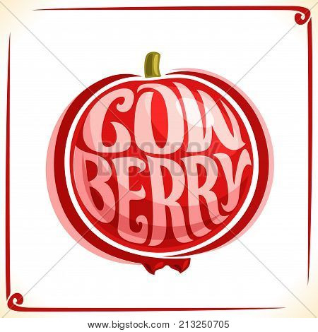 Vector logo for Cowberry, label with lingonberry berry for package of fresh juice or ice cream, price tag with original font for word cowberry inscribed in fruit shape, sticker for vegan grocery store