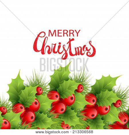 Christmas border from fir tree branches ilex leaves and berries on white. Merry Christmas calligraphy text. Vector illustration for xmas and New Year design