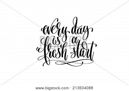 every day is a fresh start hand lettering positive quote, motivation and inspiration black and white poster, calligraphy vector illustration
