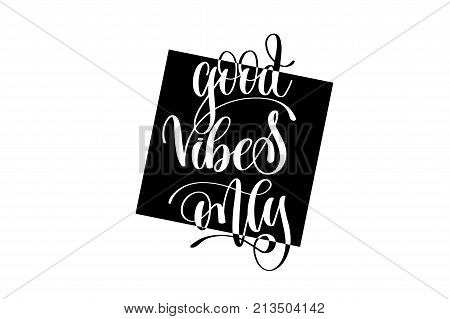 good vibes only hand lettering positive quote, motivation and inspiration black and white poster, calligraphy vector illustration