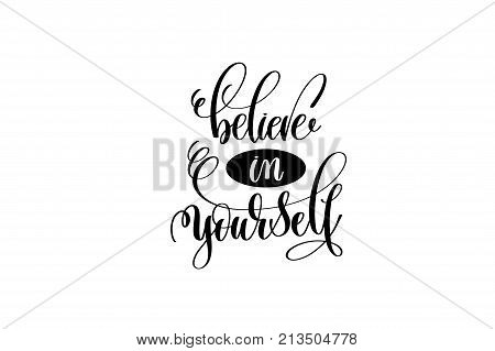 believe in yourself hand lettering positive quote, motivation and inspiration black and white poster, calligraphy vector illustration