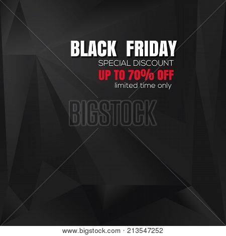 Abstract black triangle geometrical background with inscription - Black Friday. Special Discount. Up to 70 percent off. Limited time only. Vector illustration