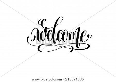 welcome black and white hand lettering positive quote, motivation and inspiration phrase to poster, t-shirt design or greeting card, calligraphy vector illustration