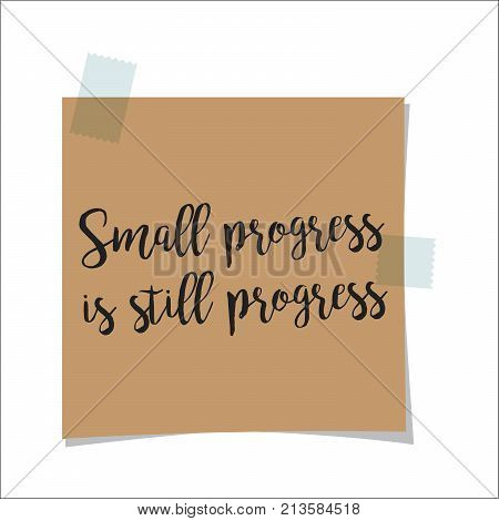 Note paper with motivation text small progress is still progress, isolated on white background, vector illustration
