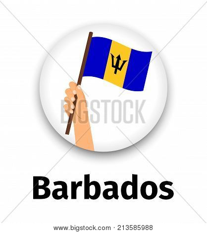 Barbados flag in hand, round icon with shadow isolated on white. Human hand holding flag, vector illustration