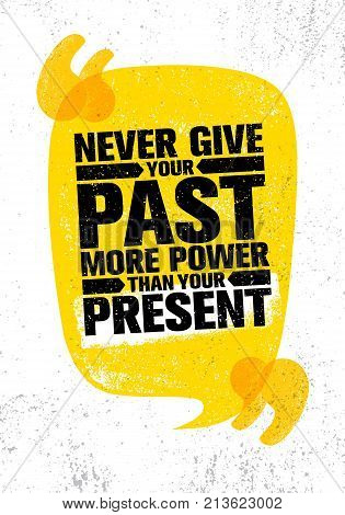 Never Give Your Past More Power Than Your Present. Inspiring Creative Motivation Quote Poster Template. Vector Typography Banner Design Concept On Grunge Texture Rough Background
