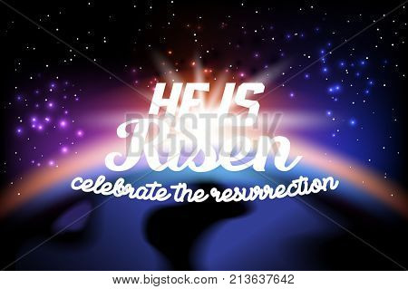 He is risen, celebrate the resurrection. Easter lettering card with color space background. Vector illustration
