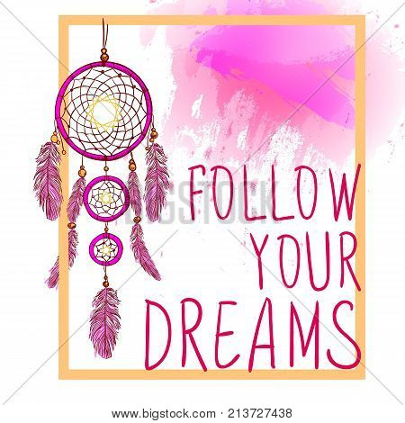 FOLLOW YOUR DREAMS words with hand drawn dream catcher with paint splash backdrop. VECTOR sketch. Orange and pink colors