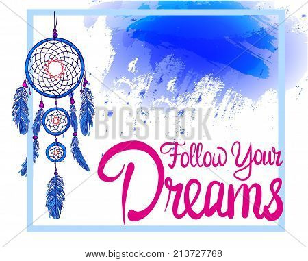 FOLLOW YOUR DREAMS words with hand drawn dream catcher with paint splash backdrop. Pink and blue colors