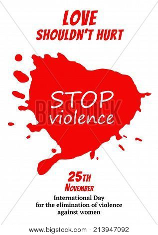 Poster design for international day for the elimination of violence against women. Red bloody heart and message Stop violence. Vector illustration.