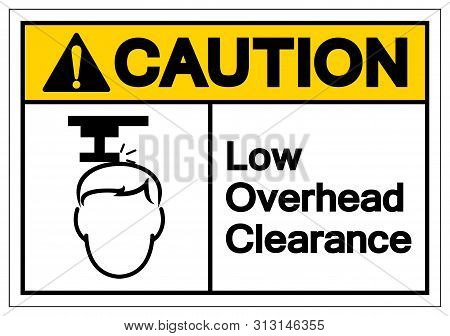 Caution Low Overhead Clearance Symbol Sign, Vector Illustration, Isolate On White Background Label .