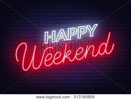 Happy Weekend Neon Sign. Greeting Card On Dark Background.