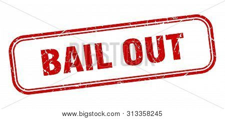 Bail Out Stamp. Bail Out Square Grunge Sign. Bail Out