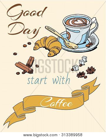 Coffee cup with froth in the form of heart, croissant and spices with sketch hand drawn banner. Good day starts with coffee poster for coffeeshop. poster