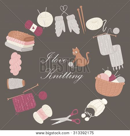 Knitting I Love Vector Poster. Collection Of Knitted Clothes And Knit Tools Isolated On Brown Backgr